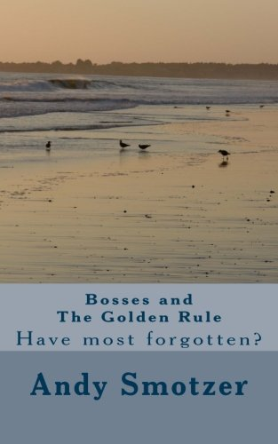 9781482523034: Bosses and The Golden Rule: Have most forgotten?