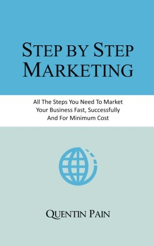 Step by Step Marketing: From Zero To 36,000 Customers. A Real Life Guide To Small Business Success ...