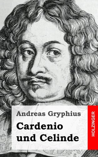 Cardenio und Celinde: Gryphius, Andreas
