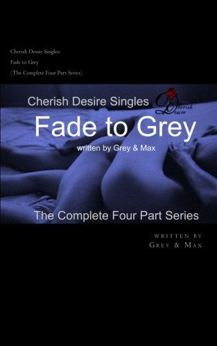 9781482526400: Cherish Desire Singles: Fade to Grey (The Complete Four Part Series)