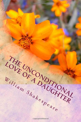 The unconditional love of a daughter: Shakepeare's King Lear (classic reprints) (1482526719) by William Shakespeare; Ruth Finnegan