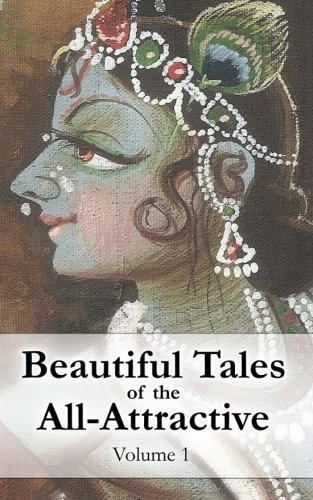 9781482530827: Beautiful Tales of the All-Attractive: Srimad Bhagavatam's First Canto