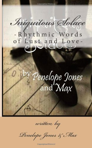 Iniquitous Solace: -Rhythmic Words of Lust and Love- (9781482531657) by Penelope Jones; Max