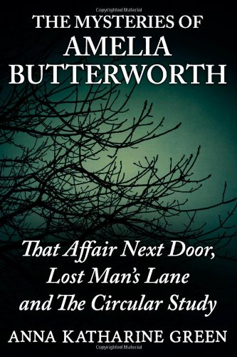 9781482531671: The Mysteries Of Amelia Butterworth: That Affair Next Door, Lost Man's Lane and The Circular Study