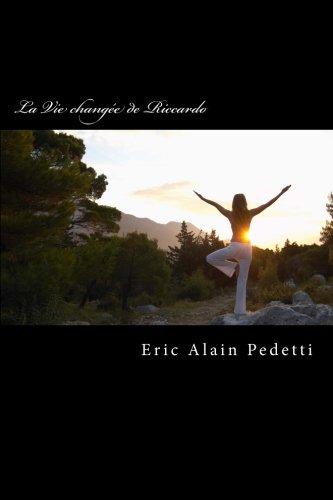 9781482532142: La Vie changee de Riccardo (Comment être heureux, ici et maintenant, dans les moments difficiles de notre vie) (French Edition)