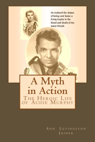 9781482533262: A Myth in Action: The Heroic Life of Audie Murphy