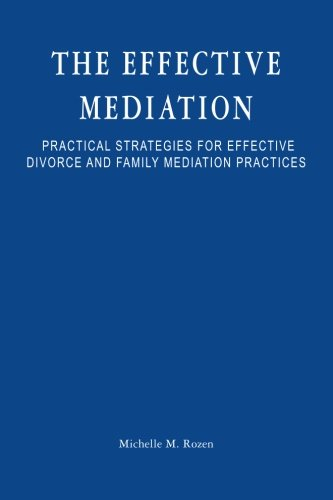 9781482536133: The Effective Mediation: Practical Strategies for Effective Divorce and Family Mediation Practices