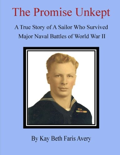 9781482536867: The Promise Unkept: A True Story of A Sailor Who Survived Major Naval Battles of World War II
