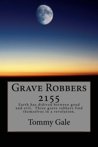 9781482537604: Grave Robbers 2155: Earth has didived between good and evil. Three grave robbers find themselves in a revolution.