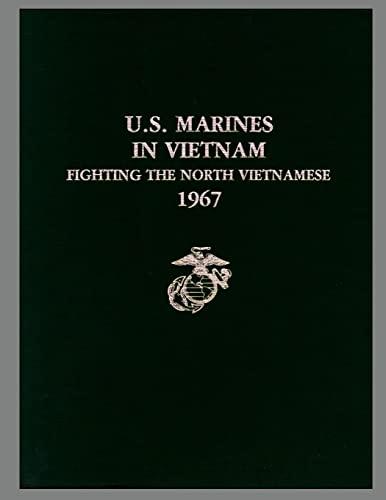 9781482538878: U. S. Marines in Vietnam: Fighting the North Vietnamese, 1967 (Marine Corps Vietnam Operational Histories Series)
