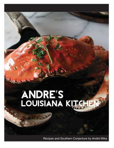 9781482541465: Andre's Louisiana Kitchen: Classic Louisiana Recipes and Southern Conjecture