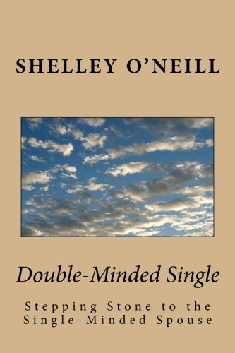 Double-Minded Single: Stepping Stone to the Single-Minded Spouse: Shelley O'Neill