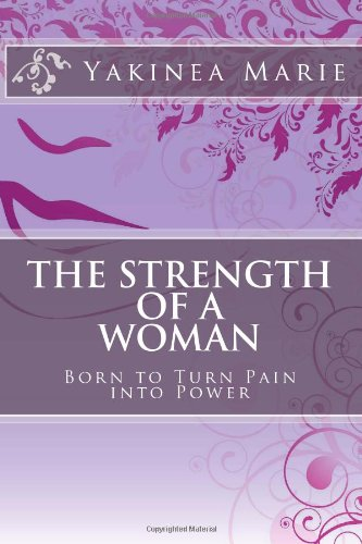 9781482550092: The Strength of a Woman: Born to Turn Pain into Power