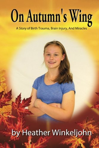 9781482552317: On Autumn's Wing: A Story of Birth Trauma, Brain Injury, And Miracles