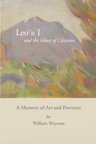 9781482555707: Leo & I and the Ghost of Cézanne: A Memory of Art and Provence