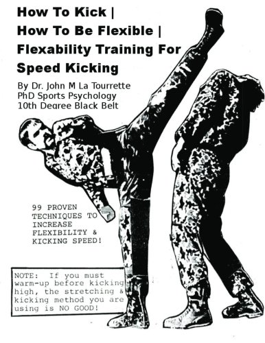 9781482555844: How To Kick | How To Be Flexible | Flexibility Training For Speed Kicking