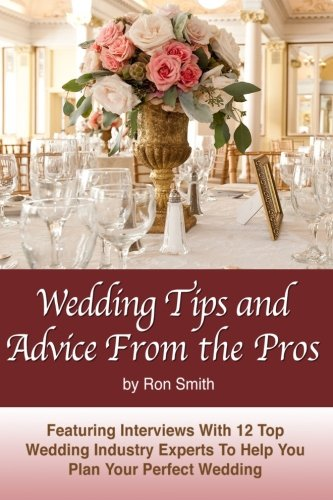 9781482556889: Wedding Tips and Advice From the Pros: Featuring Interviews With 12 Top Wedding Professionals