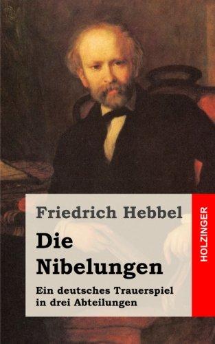 9781482557923: Die Nibelungen: Ein deutsches Trauerspiel in drei Abteilungen