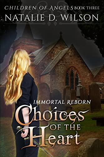 Immortal Reborn - Choices of the Heart (Volume 3): Natalie D Wilson