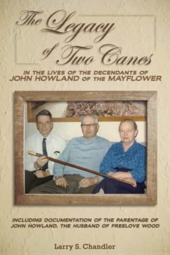 9781482560497: The Legacy of Two Canes: In the Lives of the Descendants of John Howland of the Mayflower