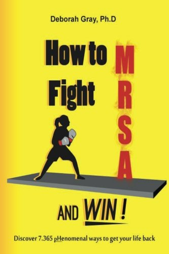 9781482560572: How to Fight MRSA and Win!: Discover 7.365 pHenomenal Ways to Get Your Life Back