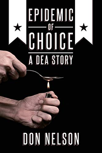 Epidemic of Choice - A DEA Story (1482561166) by Nelson, Don