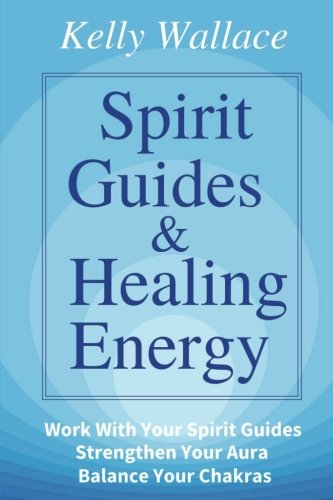 9781482561302: Spirit Guides And Healing Energy: Learn How To : Work With Your Spirit Guides Strengthen Your Aura Balance Your Chakras
