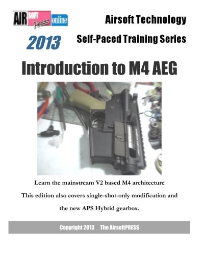 9781482563290: 2013 Airsoft Technology Self-Paced Training Series Introduction to M4 AEG: Learn the mainstream V2 based M4 architecture: This edition also covers ... modification and the new APS Hybrid gearbox.