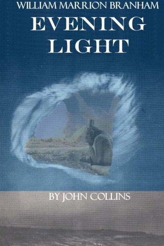 William Marrion Branham: Evening Light: Collins, John