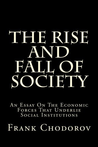 9781482564853: The Rise and Fall of Society: An Essay on the Economic Forces That Underlie Social Institutions