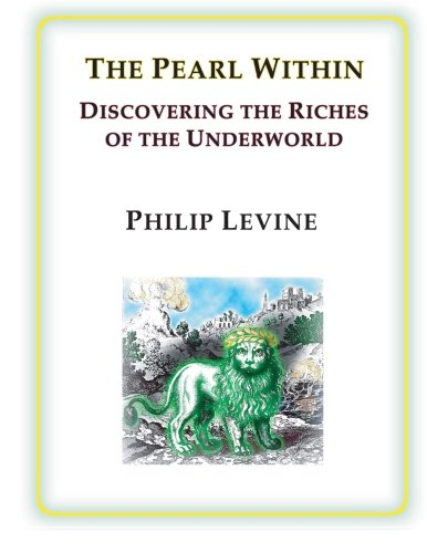 The Pearl Within: Discovering the Riches of the Underworld: Philip Levine