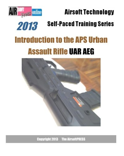 9781482566482: 2013 Airsoft Technology Self-paced Training Series: Introduction to the APS Urban Assault Rifle UAR AEG