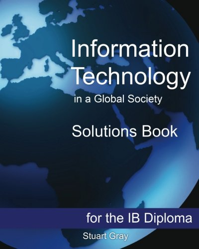 Information Technology in a Global Society Solutions Book: Gray, Stuart