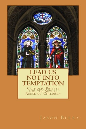 9781482568905: Lead Us Not Into Temptation: Catholic Priests and the Sexual Abuse of Children