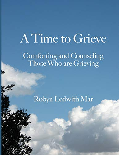 9781482570960: A Time to Grieve: Comforting and Counseling Those Who are Grieving