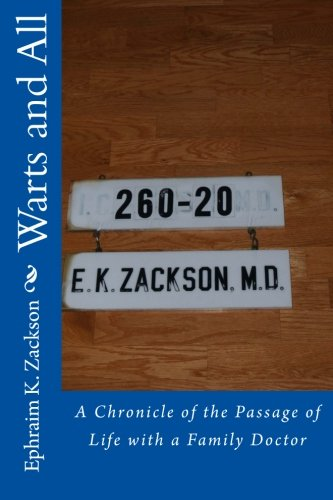 Warts and All: A Chronicle of the Passage of Life with a Family Doctor: Zackson, Dr. Ephraim King