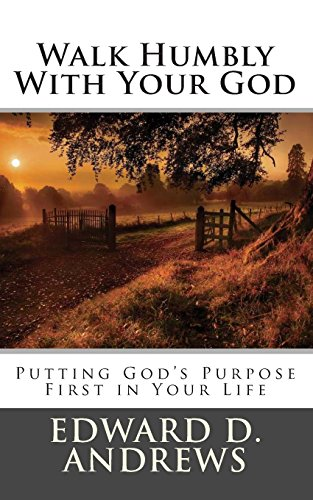 WALK HUMBLY WITH YOUR GOD: Putting God's Purpose First in Your Life (9781482576221) by Andrews, Edward D