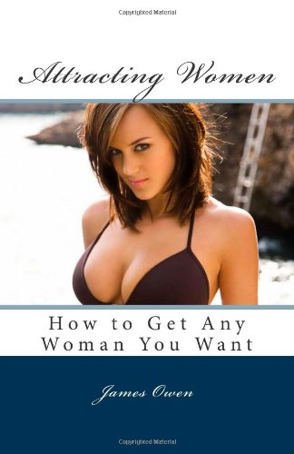 9781482578089: Attracting Women: How to Get Any Woman You Want