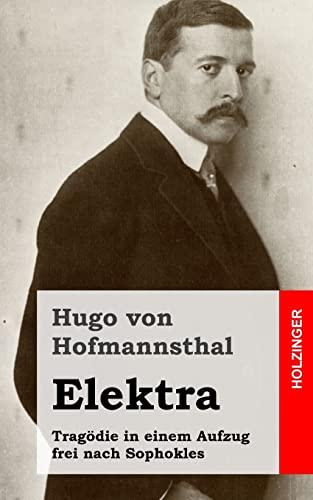 Elektra: Trag?die in einem Aufzug frei nach: von Hofmannsthal, Hugo