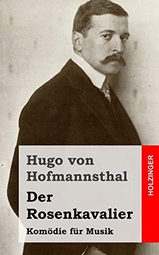 Der Rosenkavalier: Kom?die f?r Musik: von Hofmannsthal, Hugo