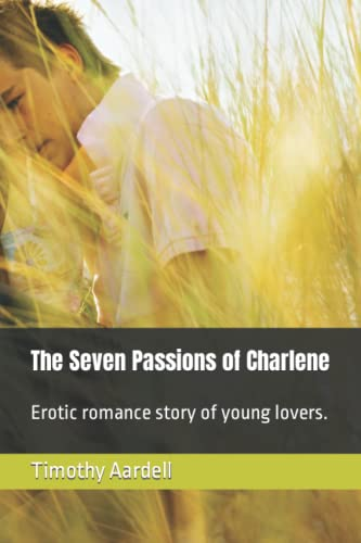 9781482581669: The Seven Passions of Charlene: Erotic romance story of young lovers.