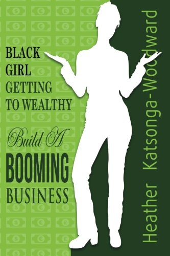 9781482581690: Black Girl - Getting to Wealthy: Build a Booming Business