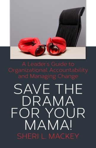 9781482582901: Save The Drama For Your Mama!: A Leader's Guide To Organizational Accountability