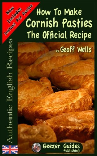 9781482585599: How To Make Cornish Pasties: The Official Recipe (Authentic English Recipes) (Volume 8)