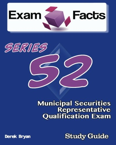 Exam Facts Series 52 Municipal Securities Representative Exam Study Guide: FINRA Series 52 ...