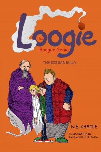 Loogie the Booger Genie: The Big Bad Bully (Volume 3): N. E. Castle