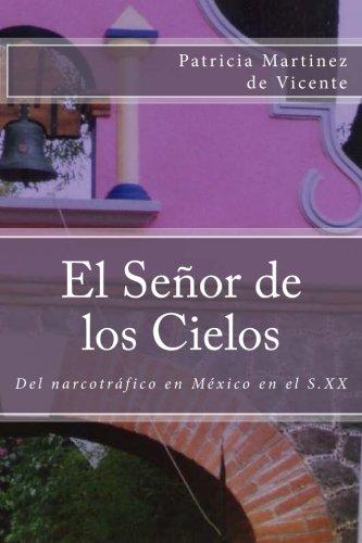 9781482591095: El Señor de los Cielos: Del narcotráfico en México durante el S. XX (Spanish Edition)