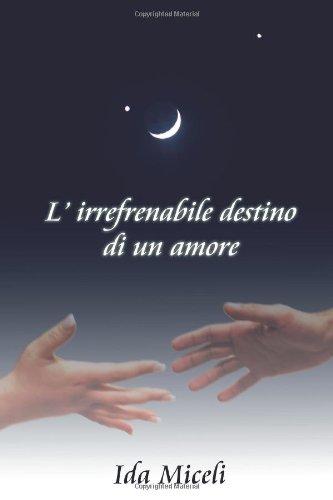 9781482591866: L'irrefrenabile destino di un amore (Italian Edition)