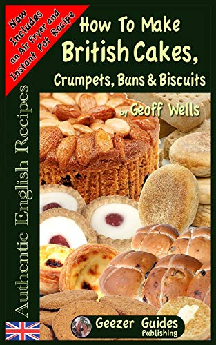 9781482592979: How To Bake British Cakes, Crumpets, Buns & Biscuits (Authentic English Recipes) (Volume 9)