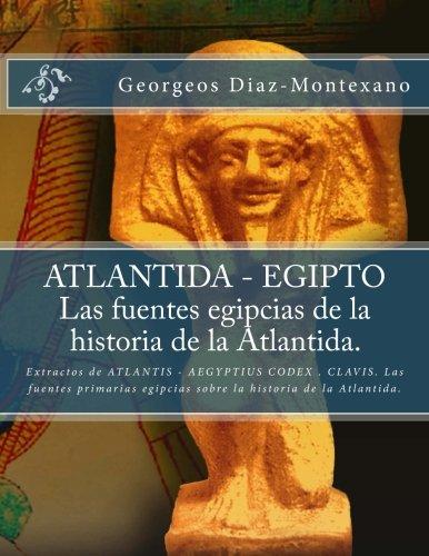 9781482594393: ATLANTIDA - EGIPTO . Las fuentes egipcias de la historia de la Atlantida.: Extractos de ATLANTIS - AEGYPTIUS CODEX . CLAVIS. Las fuentes primarias ... ... Histrico-Cientfica) - 9781482594393